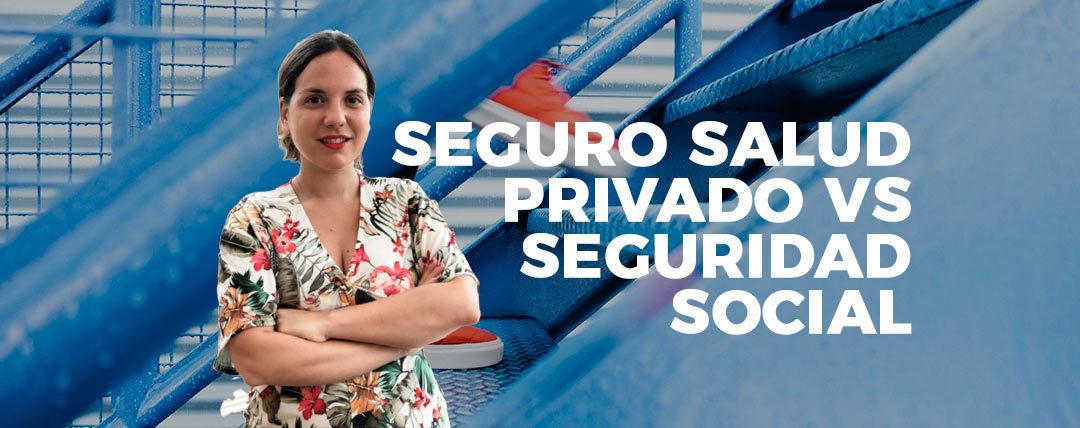 Seguro salud privado Vs Seguridad social