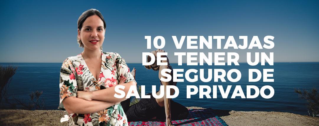 10 ventajas detenerun seguro de salud privado