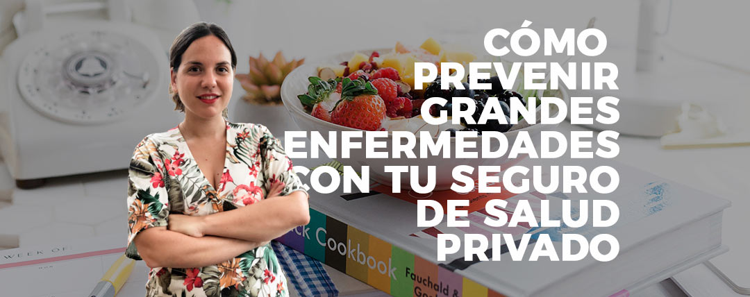 CÓMO PREVENIR GRANDES ENFERMEDADES CON TU SEGURO DE SALUD PRIVADO